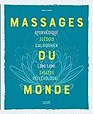 Massages du monde - Ayurvédique, suédois, californien, Lomi Lomi, Shiatsu, réflexologie...
