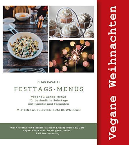Festtagsmenüs Vegane 3 Gänge Menüs für besinnliche Feiertage mit Familie und Freunden Weihnachten, Ostern, Thanksgiving, Valentinstag, Muttertag: Mit Einkaufslisten zum Download