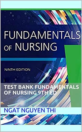 TEST BANK Fundamentals of Nursing 9th Ed