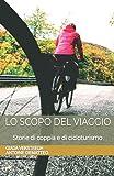 Lo scopo del viaggio: Storie di coppia e di cicloturismo...