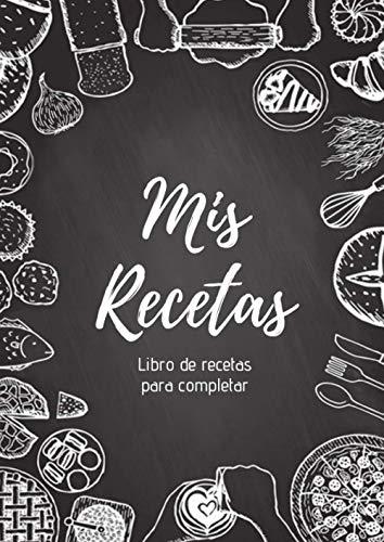 Mis Recetas : Libro de recetas para completar: Cuaderno para 100 recetas | Formato A4, 220 páginas | 2 páginas por receta con espacio disponible para ilustrarlas : fotos para pegar, dibujos ...