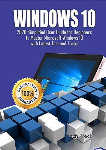 WINDOWS 10: 2020 Simplified User Guide for Beginners to Master Microsoft Windows 10 with Latest Tips and Tricks (English Edition)