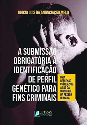 A Submissão Obrigatória À Identificação De Perfil Genético Para Fins Criminais