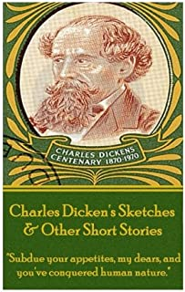"Charles Dickens - Sketches & Other Short Stories: ""subdue Your Appetites, My Dears, and You've Conquered Human Nature."""
