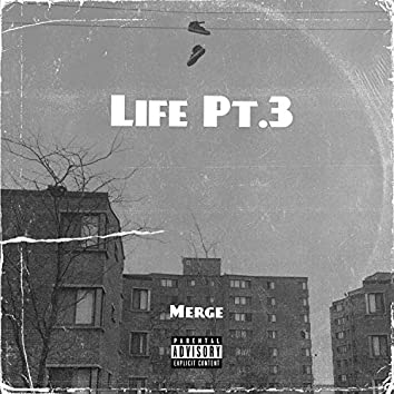 Life Pt.3