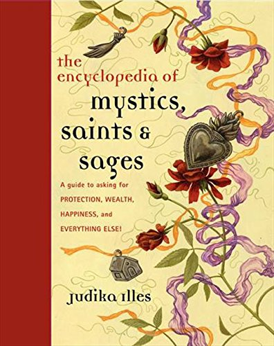 The Encyclopedia of Mystics, Saints & Sages: A Guide to Asking for Protection, Wealth, Happiness, and Everything Else!