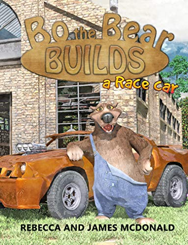 Bo the Bear Builds a Race Car: A Car Book for Kids Who Love Race Cars