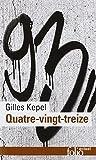 Quatre-vingt-treize by Gilles Kepel (2014-03-13) - Gallimard (2014-03-13) - 13/03/2014