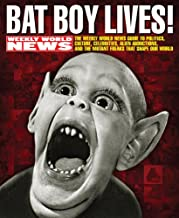 Bat Boy Lives!: The WEEKLY WORLD NEWS Guide to Politics, Culture, Celebrities, Alien Abductions, and the Mutant Freaks tha...