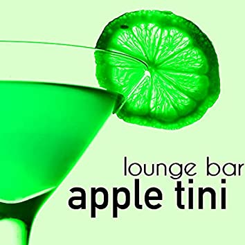 Apple Tini – Soothing Music for Lounge Bar, Relaxing Moments with Friends, Talk, Drink and Party Night