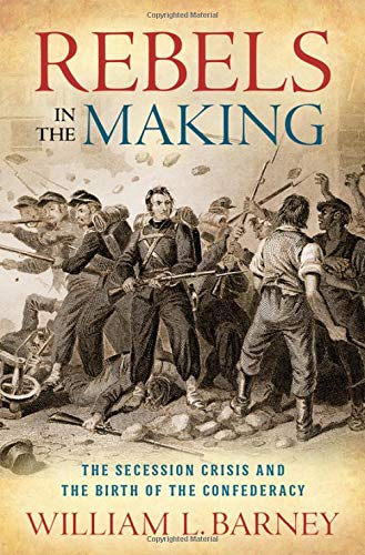 Image of Rebels in the Making: The Secession Crisis and the Birth of the Confederacy