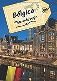 Bélgica Diario de viaje: Cuaderno de bitácora para contar tus recuerdos y la historia | Planea tu viaje y escribe tus recuerdos | Anécdota de tu estancia |