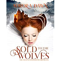 Sold to the Wolves: A Reverse Harem Wolf-Shifter Fantasy Romance (Enchanted Kingdom Chronicles Book 1) Kindle Edition by Aurora Dawn for Free