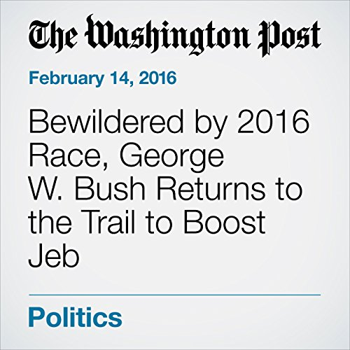 Bewildered by 2016 Race, George W. Bush Returns to the Trail to Boost Jeb cover art