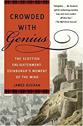 Crowded with Genius: The Scottish Enlightenment: Edinburgh's Moment of the Mind: James Buchan: 8601406390423
