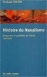 Histoire du Naxalisme - Jacqueries et guérillas de l'Inde (1967-2003) de Prakash Singh
