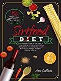 The Sirtfood Diet: The Ultimate Guide to Get Back in Shape Burning Fat by Activating the Skinny...