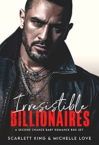 Irresistible Billionaires: A Second Chance Baby Romance Box Set [Prequel, 1 , 2 & 3] (Irresistible Brothers) by [Scarlett King, Michelle Love]