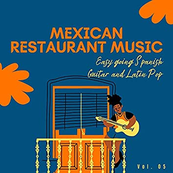 Mexican Restaurant Music - Easy Going Spanish Guitar And Latin Pop, Vol. 05