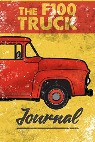 Old Vintage Classic Ford F-100 Pick-up truck journal notebook: lined journal featuring...