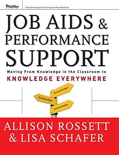 Job Aids and Performance Support: Moving From Knowledge in the Classroom to Knowledge Everywhere