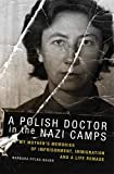 The Polish Doctor in Nazi Camps: My Mother's Memories of Imprisonment, Immigration, and a Life Remade - Rylko-Bauer Barbara