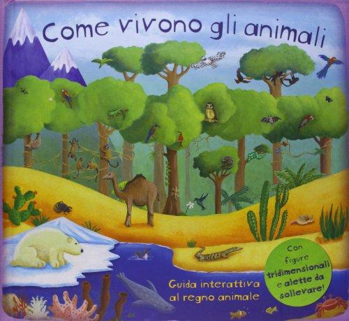 Come vivono gli animali. Una guida agli animali del mondo. Libro pop-up. Ediz. illustrata