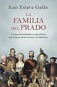 La familia del Prado: Un paseo desenfadado y sorprendente por el museo de los Austrias y los Borbones par Juan Eslava Galán