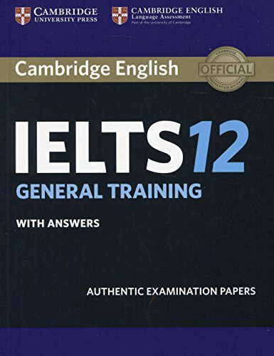 Cambridge IELTS 12 General Training Student's Book with Answers: Authentic Examination Papers (IELTS Practice Tests), Audio Not Included