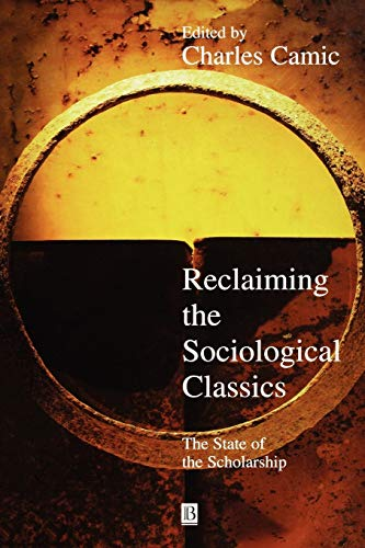 Reclaiming the Sociological Classics: The State of the Scholarship (Blackwell Companions to Social Theory)