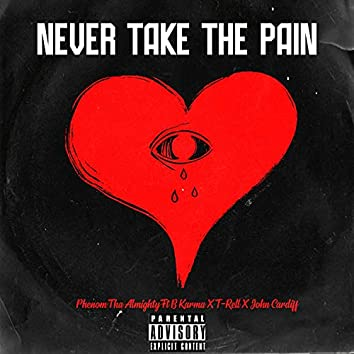NEVER TAKE THE PAIN