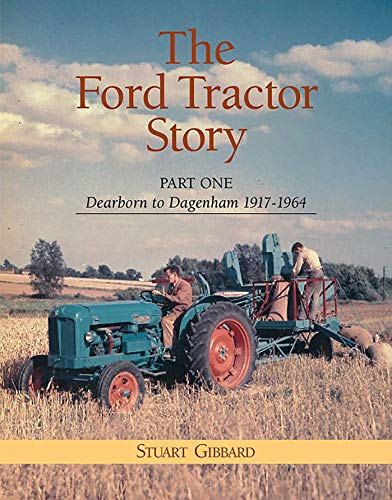 Download The Ford Tractor Story: Dearborn to Dagenham 1917 - 1964 0953365107