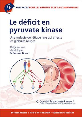 Couverture du livre Fast Facts: Le déficit en pyruvate kinase pour les patients et les accompagnants: Une maladie génétique rare qui affecte les globules rouges Informations + Prise de contrôle = Meilleur résultat