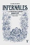 Infernales: La hermandad Brontë: Charlotte, Emily, Anne y Branwell (Historia)