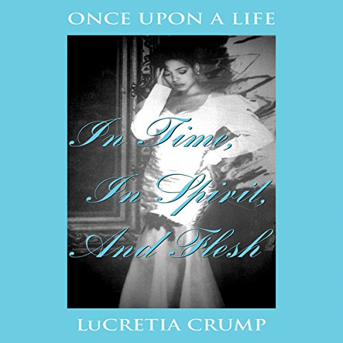 Once Upon a Life in Time, in Spirit, and Flesh audiobook cover art