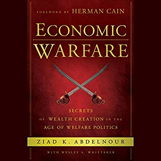 Economic Warfare: Secrets of Wealth Creation in the Age of Welfare Politics cover art