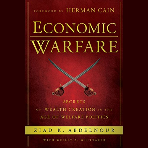 Economic Warfare: Secrets of Wealth Creation in the Age of Welfare Politics audiobook cover art