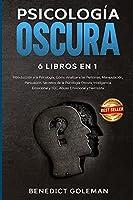 Psicología Oscura 6 Libros En 1 - Dark Psychology 6 Books in 1: Introducción a la Psicología, Cómo Analizar a las Personas, Manipulación, Persuasión, Secretos de la Psicología Oscura, Inteligencia Emocional y TCC, Abuso Emocional y Narcisista