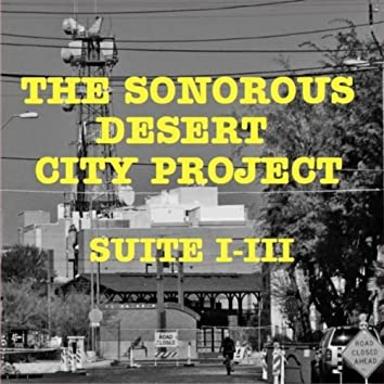 The Sonorous Desert City Project: Suite I-III