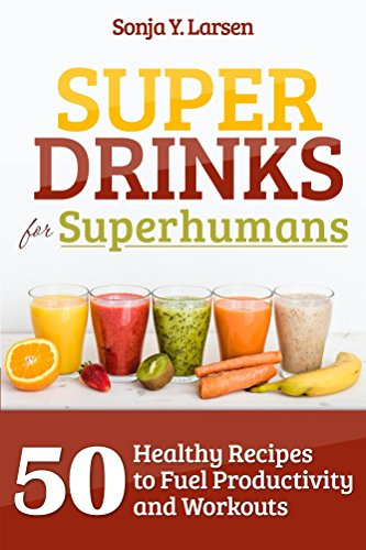 Superdrinks for Superhumans: 50 Healthy Recipes to Fuel Productivity and Workouts (English Edition)