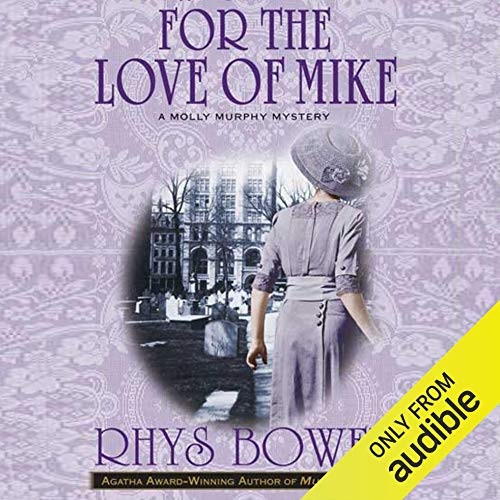 For the Love of Mike     Molly Murphy Mysteries              By:                                                                                                                                 Rhys Bowen                               Narrated by:                                                                                                                                 Lara Hutchinson                      Length: 11 hrs and 26 mins     12 ratings     Overall 4.3