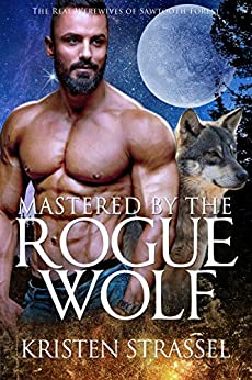 Mastered by the Rogue Wolf (The Real Werewives of Sawtooth Forest Book 5) by [Kristen Strassel]