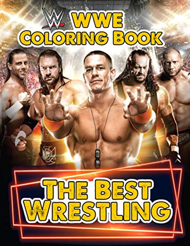 WWE The Best Wrestling Coloring Book: New Way For Taking Part In Indoor Activity While Relaxing - Exploring The Amazing Coloring Activity Book Of WWE The Best Wrestling Theme