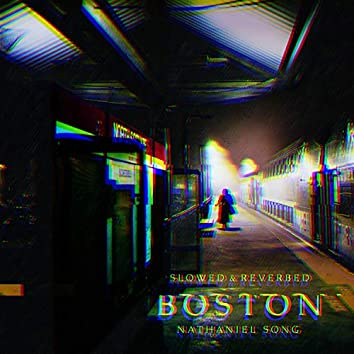 Boston (Slowed and Reverbed)