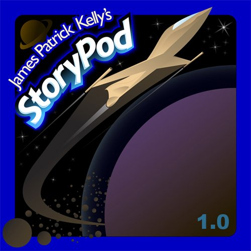 James Patrick Kelly's StoryPod 1.0 audiobook cover art