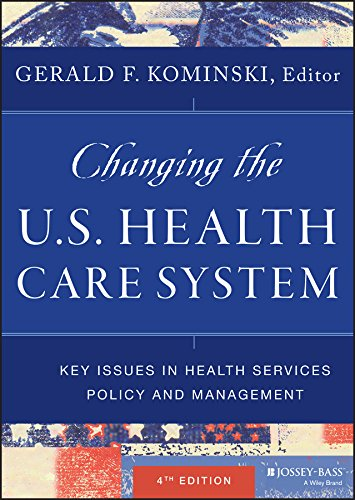 Compare Textbook Prices for Changing the U.S. Health Care System: Key Issues in Health Services Policy and Management 4 Edition ISBN 9781118128916 by Kominski, Gerald F.