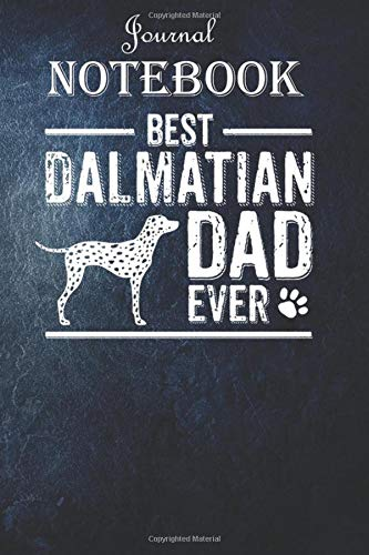 Dalmatian Dad  Best Dog Owner Ever Notebook Journal: Unique Appreciation Gift with Beautiful Design and a Premium Matte Softcove