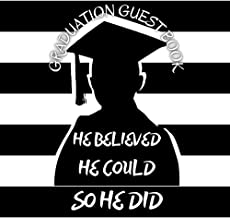 Graduation Guest Book - He Believed He Could So He Did: Black and White Graduation Guest Book - Graduation Guest Book for ...