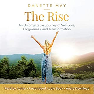The Rise     An Unforgettable Journey of Self-Love, Forgiveness, and Transformation              Written by:                                                                                                                                 Danette May                               Narrated by:                                                                                                                                 Danette May                      Length: 5 hrs and 7 mins     13 ratings     Overall 4.8