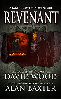 Revenant: A Jake Crowley Adventure (Jake Crowley Adventures Book 3) by [David Wood, Alan Baxter]
